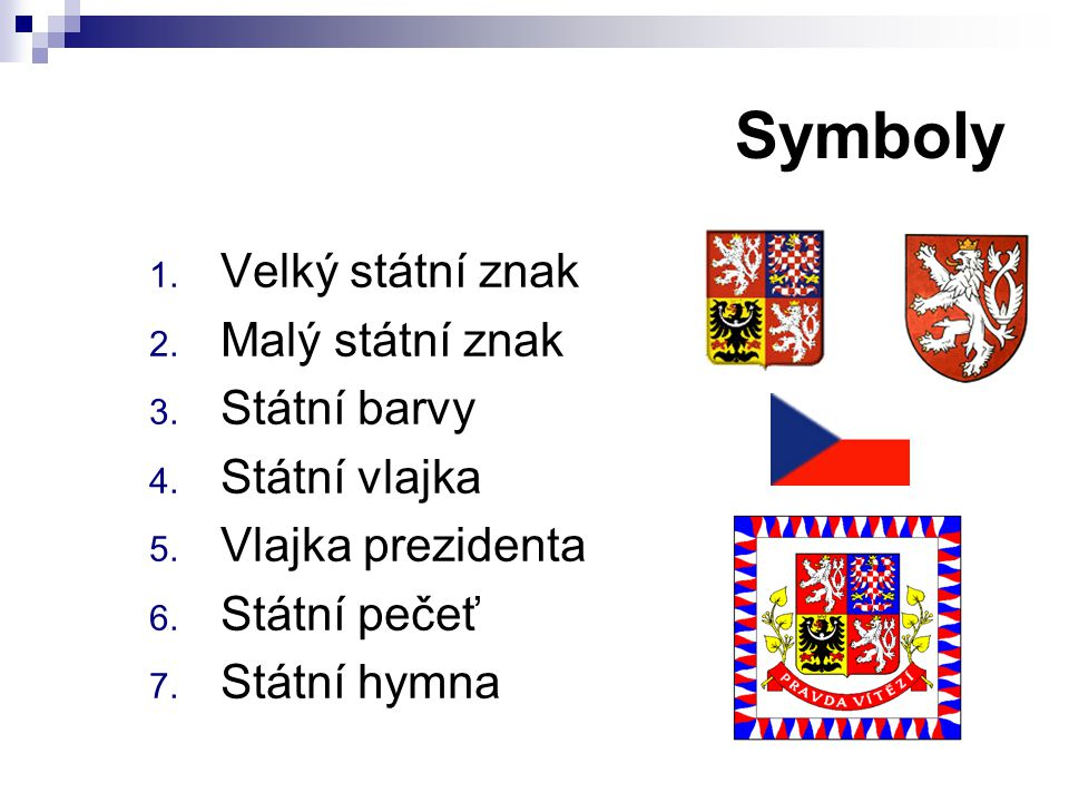 Symboly 1. Velký státní znak 2. Malý státní znak 3. Státní barvy 4. Státní vlajka 5. Vlajka prezidenta 6. Státní pečeť 7. Státní hymna