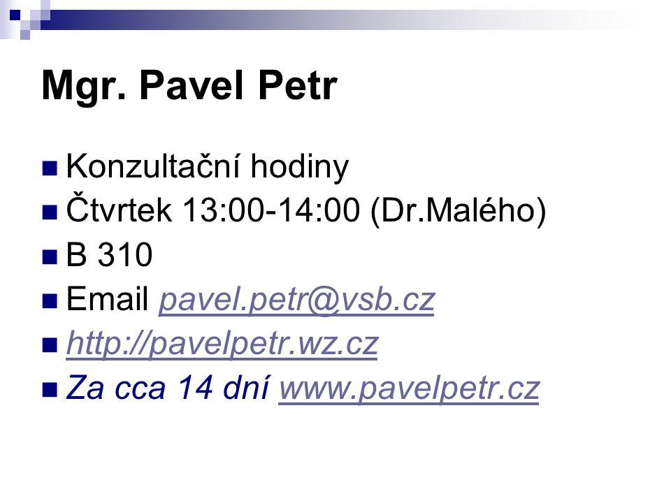 Mgr. Pavel Petr Konzultační hodiny Čtvrtek 13:00-14:00 (Dr.Malého) B 310 Email pavel.petr@vsb.czpavel.petr@vsb.cz http://pavelpetr.wz.cz Za cca 14 dní