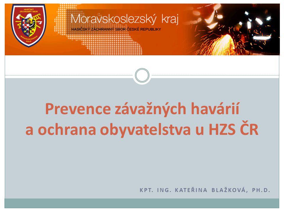 KPT. ING. KATEŘINA BLAŽKOVÁ, PH.D. Prevence závažných havárií a ochrana obyvatelstva u HZS ČR