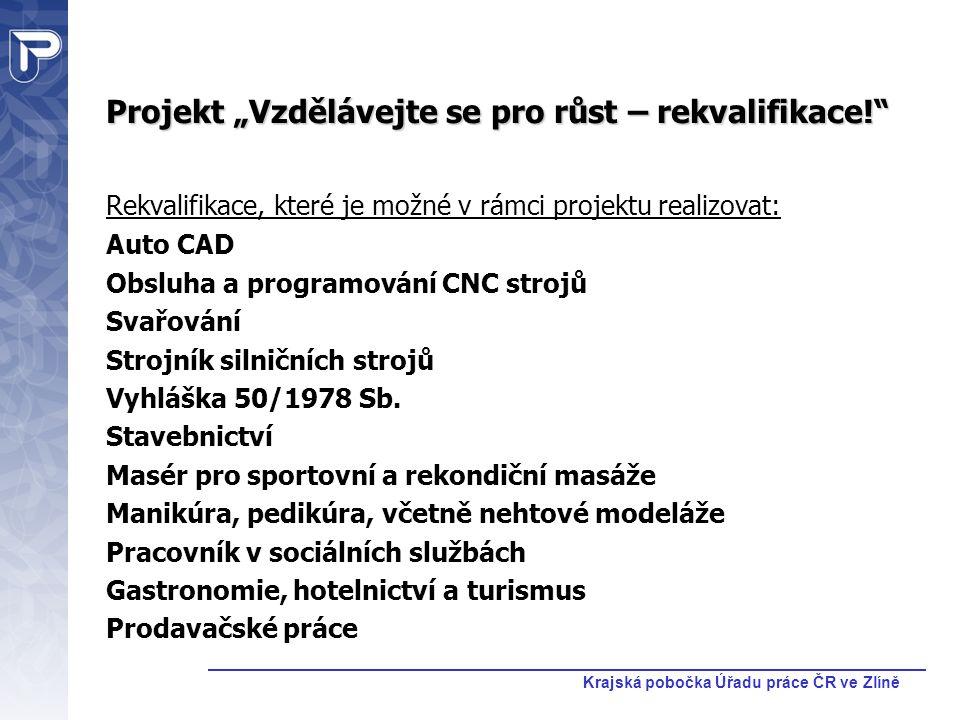 """Krajská pobočka Úřadu práce ČR ve Zlíně Projekt """"Vzdělávejte se pro růst – rekvalifikace!"""" Rekvalifikace, které je možné v rámci projektu realizovat:"""