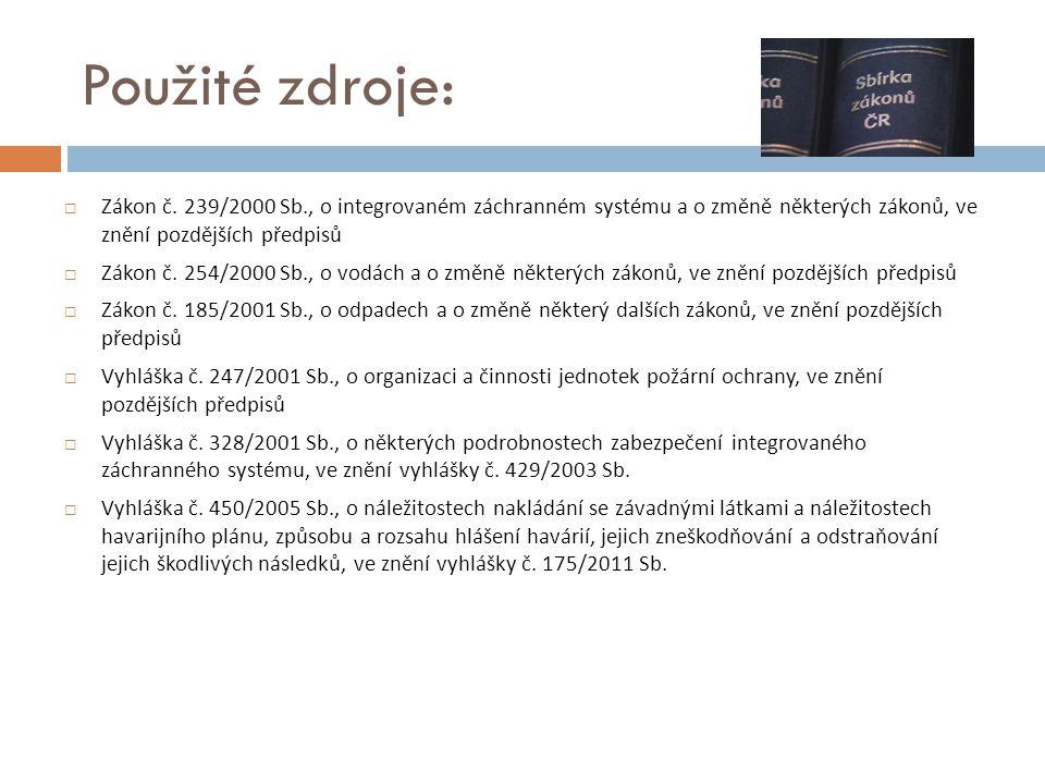 Použité zdroje:  Zákon č. 239/2000 Sb., o integrovaném záchranném systému a o změně některých zákonů, ve znění pozdějších předpisů  Zákon č. 254/200