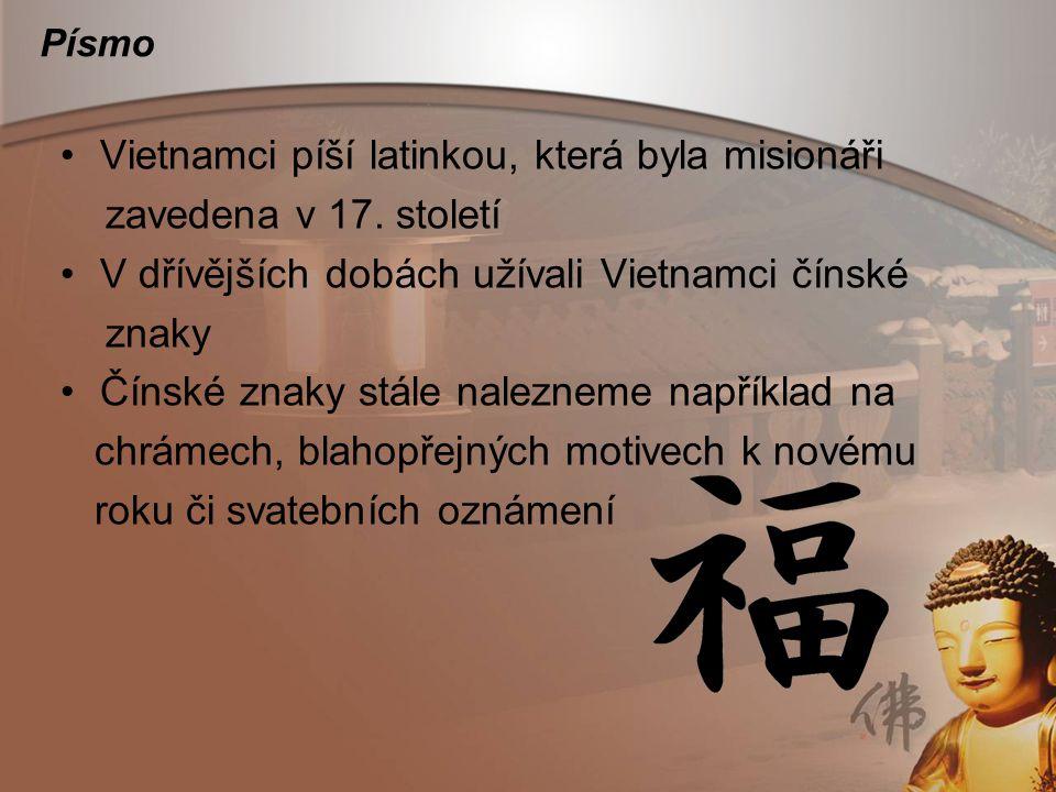 Písmo Vietnamci píší latinkou, která byla misionáři zavedena v 17. století V dřívějších dobách užívali Vietnamci čínské znaky Čínské znaky stále nalez