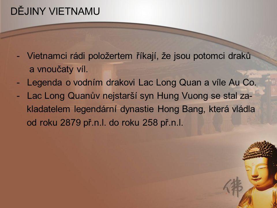 DĚJINY VIETNAMU -Vietnamci rádi položertem říkají, že jsou potomci draků a vnoučaty víl. -Legenda o vodním drakovi Lac Long Quan a víle Au Co. -Lac Lo