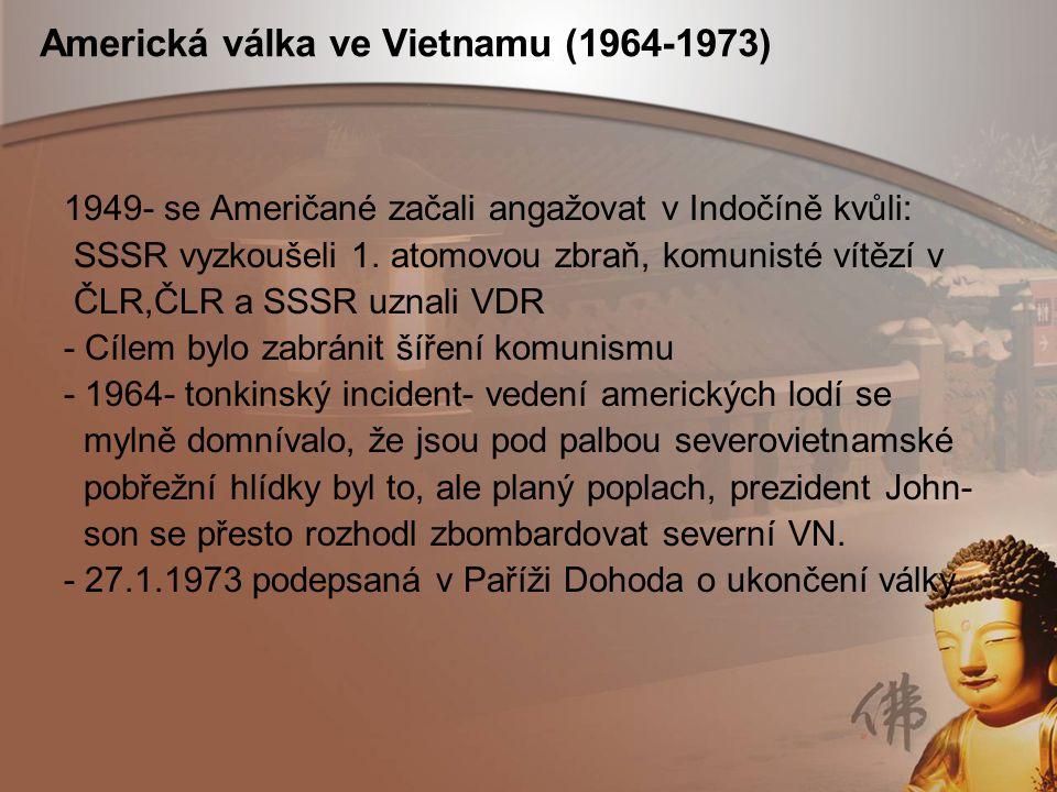 Americká válka ve Vietnamu (1964-1973) 1949- se Američané začali angažovat v Indočíně kvůli: SSSR vyzkoušeli 1. atomovou zbraň, komunisté vítězí v ČLR