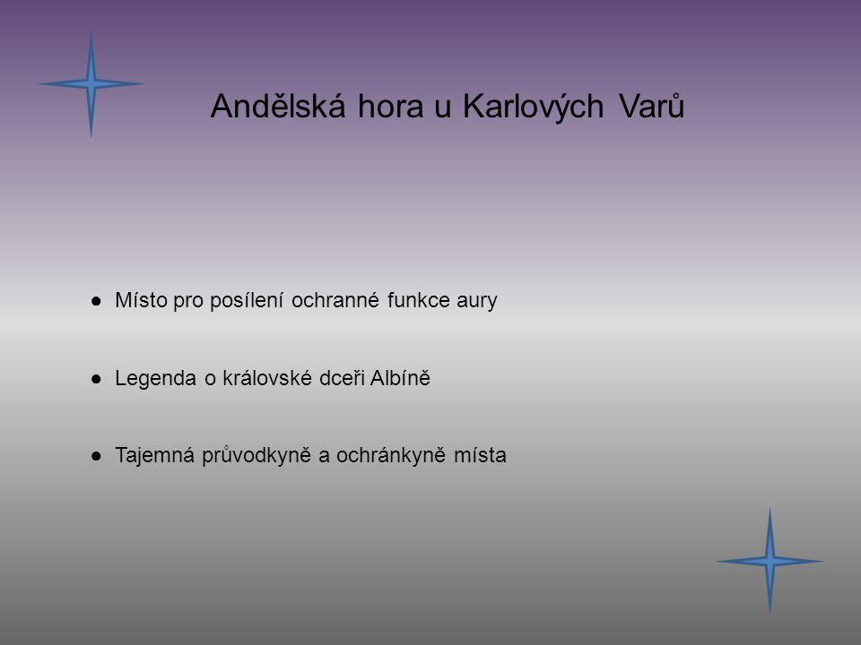 Andělská hora u Karlových Varů ● Místo pro posílení ochranné funkce aury ● Legenda o královské dceři Albíně ● Tajemná průvodkyně a ochránkyně místa