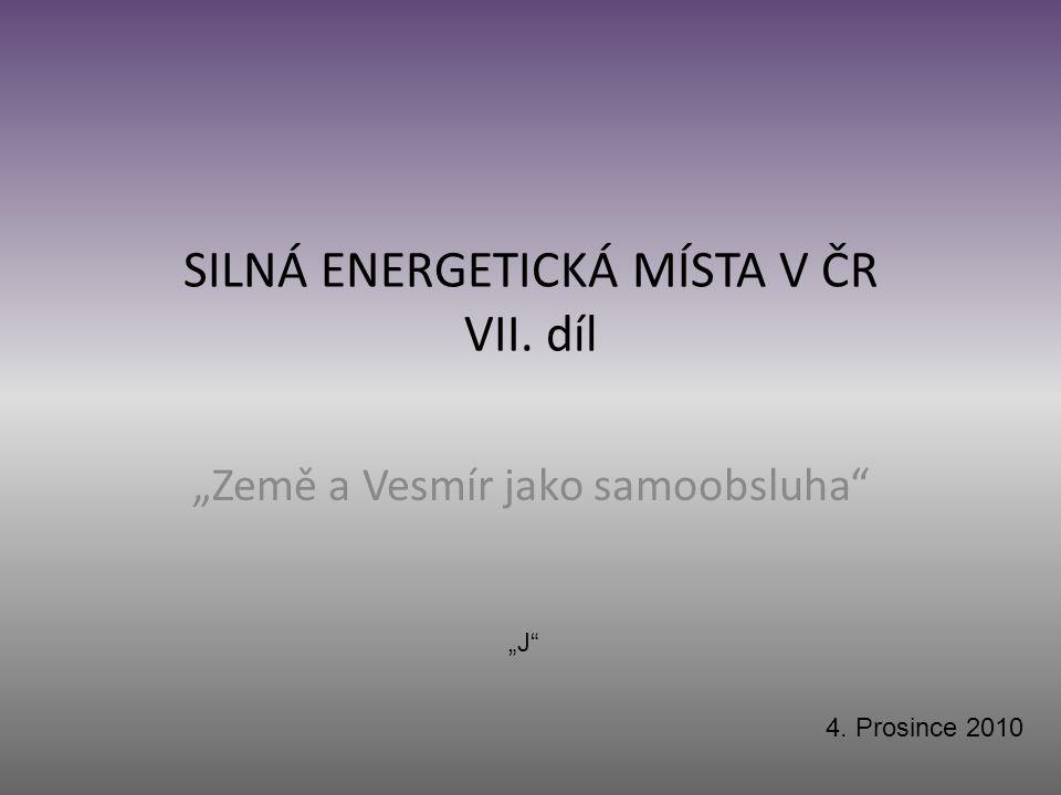 """SILNÁ ENERGETICKÁ MÍSTA V ČR VII. díl """"Země a Vesmír jako samoobsluha 4. Prosince 2010 """"J"""
