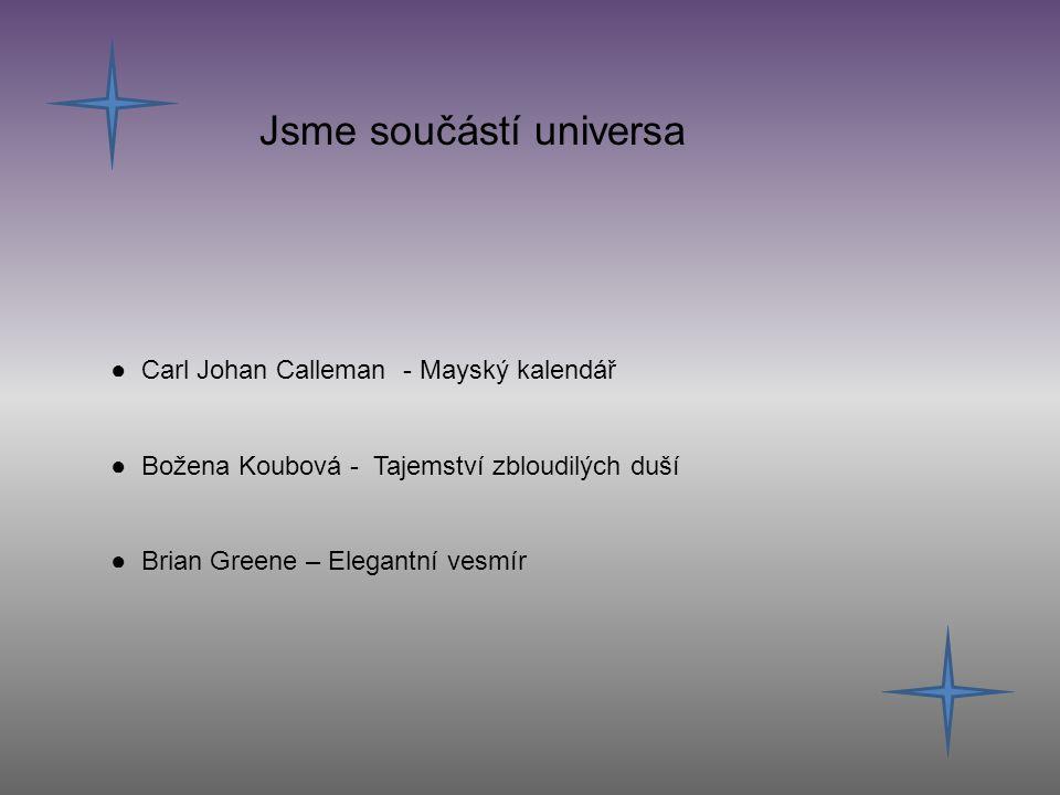 Jsme součástí universa ● Carl Johan Calleman - Mayský kalendář ● Božena Koubová - Tajemství zbloudilých duší ● Brian Greene – Elegantní vesmír