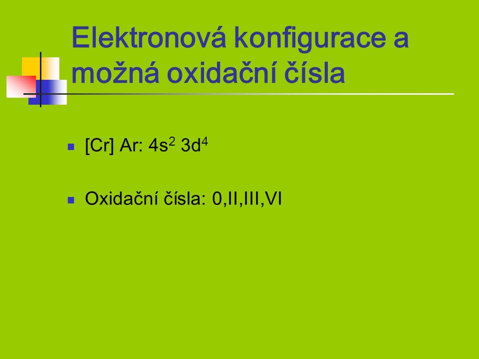 Elektronová konfigurace a možná oxidační čísla [Cr] Ar: 4s 2 3d 4 Oxidační čísla: 0,II,III,VI