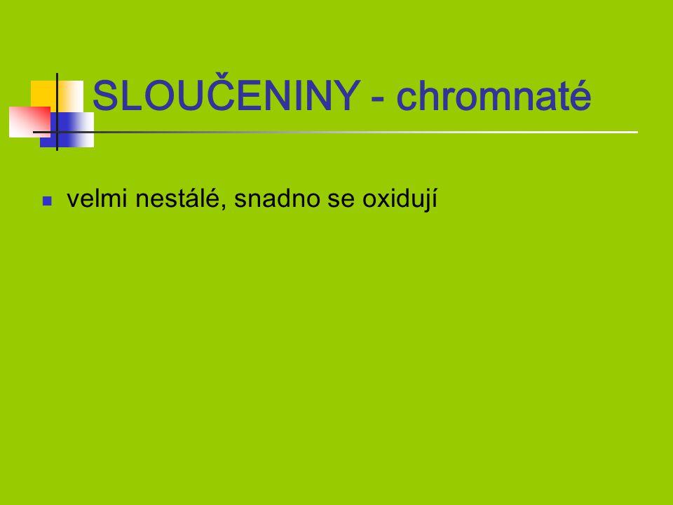 """SLOUČENINY - chromité Cr 2 O 3 – """"chromová zeleň nerozpustný ve vodě, kyselinách ani zásadách používal se při tisku bankovek  PŘÍPRAVA: 1) (NH 4 ) 2 Cr 2 O 7  N 2 + Cr 2 O 3 + 4H 2 O 2) Redukce dichromanu draselného sírou Na 2 Cr 2 O 7 + S  Cr 2 O 3 + Na 2 SO 4"""