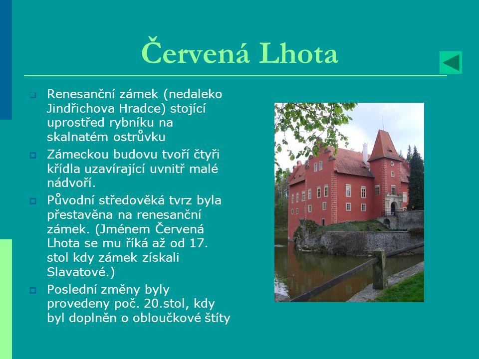 Červená Lhota  Renesanční zámek (nedaleko Jindřichova Hradce) stojící uprostřed rybníku na skalnatém ostrůvku  Zámeckou budovu tvoří čtyři křídla uz