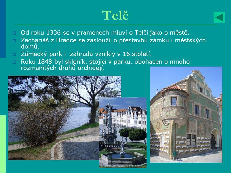Telč  Od roku 1336 se v pramenech mluví o Telči jako o městě.  Zachariáš z Hradce se zasloužil o přestavbu zámku i městských domů.  Zámecký park i
