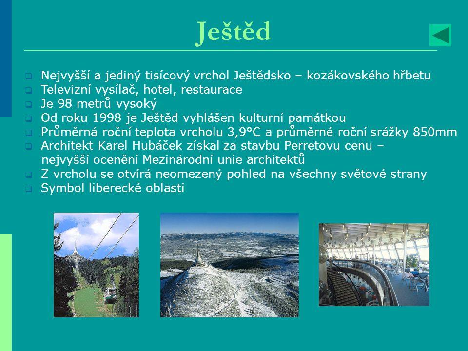 Ještěd  Nejvyšší a jediný tisícový vrchol Ještědsko – kozákovského hřbetu  Televizní vysílač, hotel, restaurace  Je 98 metrů vysoký  Od roku 1998