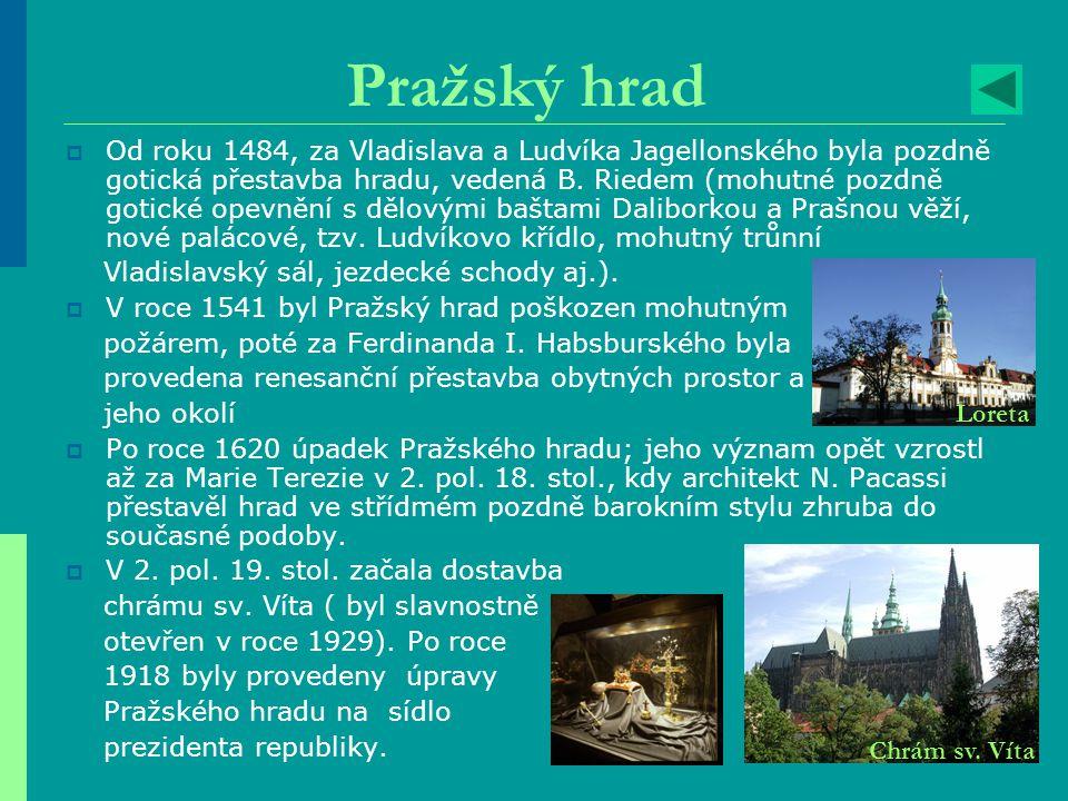 Pražský hrad  Od roku 1484, za Vladislava a Ludvíka Jagellonského byla pozdně gotická přestavba hradu, vedená B. Riedem (mohutné pozdně gotické opevn