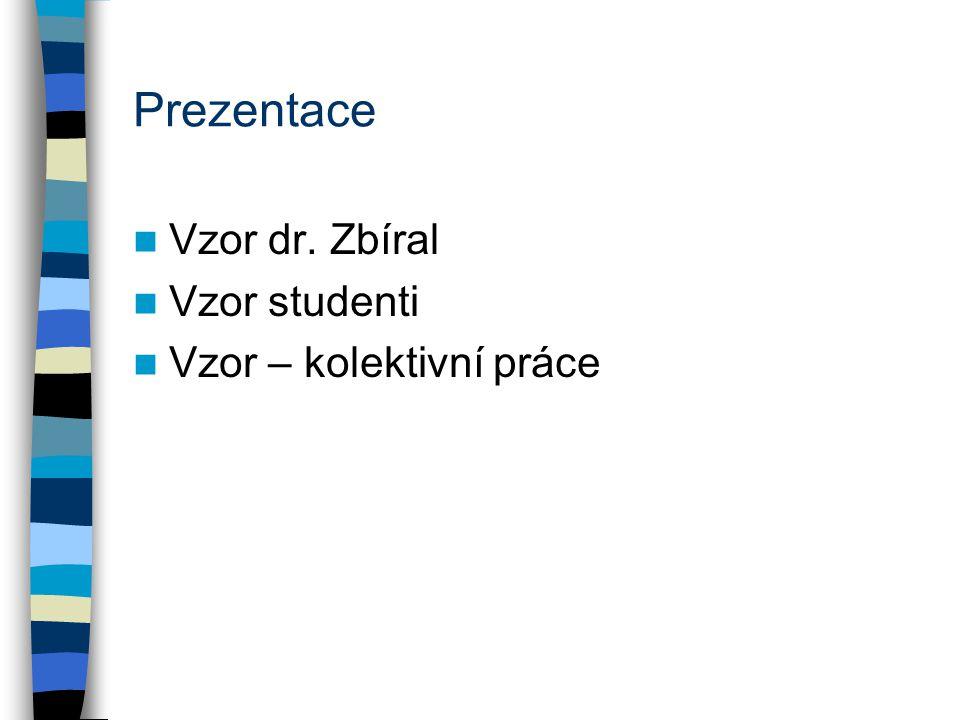 Prezentace Vzor dr. Zbíral Vzor studenti Vzor – kolektivní práce