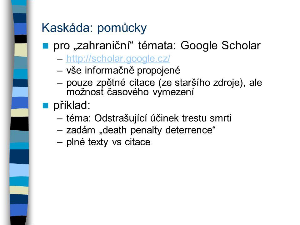 """Kaskáda: pomůcky pro """"zahraniční"""" témata: Google Scholar –http://scholar.google.cz/http://scholar.google.cz/ –vše informačně propojené –pouze zpětné c"""