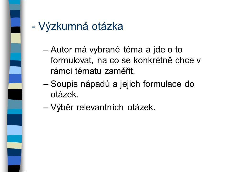 - Výzkumná otázka Příklady: –Vyberte, která z VO je nejvhodnější pro zpracování v seminární práci: Jaká byla míra delikvence mladistvých v ČR v roce 2013.