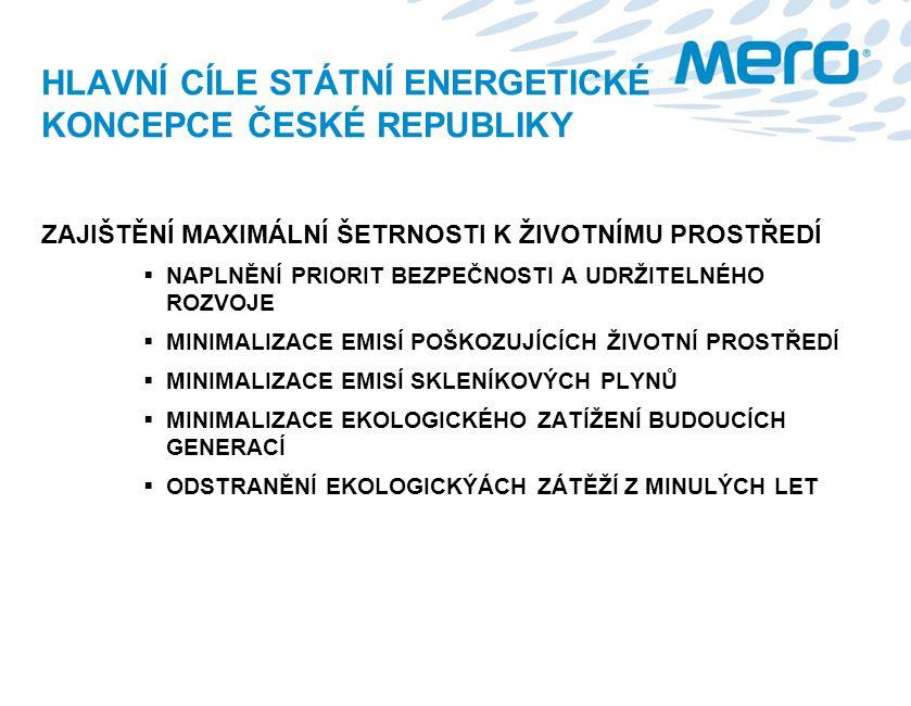 HLAVNÍ CÍLE STÁTNÍ ENERGETICKÉ KONCEPCE ČESKÉ REPUBLIKY ZAJIŠTĚNÍ MAXIMÁLNÍ ŠETRNOSTI K ŽIVOTNÍMU PROSTŘEDÍ  NAPLNĚNÍ PRIORIT BEZPEČNOSTI A UDRŽITELN