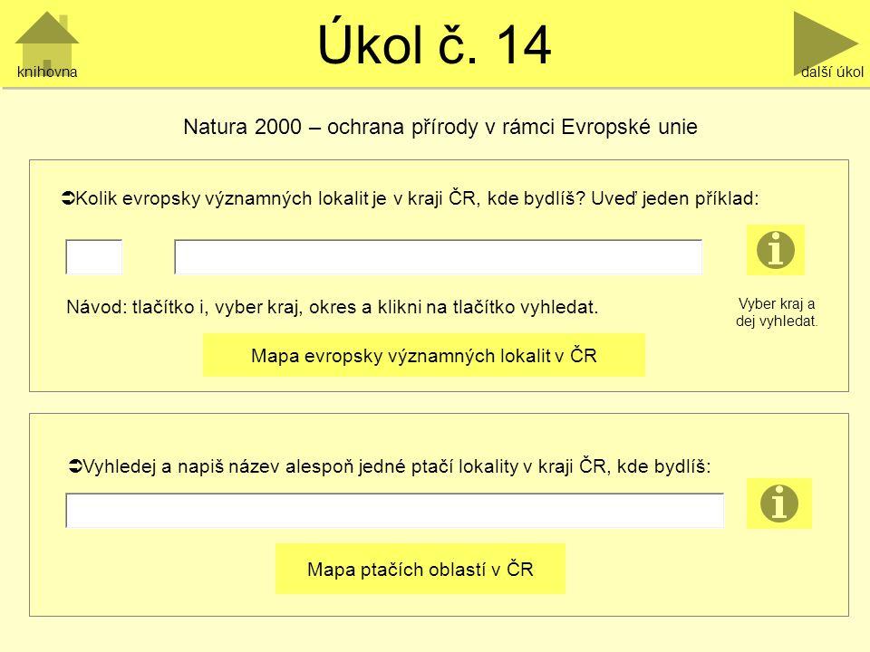 Úkol č. 14 další úkol  Kolik evropsky významných lokalit je v kraji ČR, kde bydlíš? Uveď jeden příklad:  Vyhledej a napiš název alespoň jedné ptačí