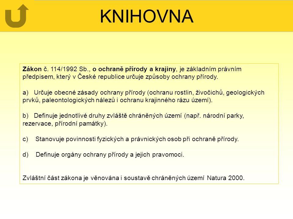 KNIHOVNA Zákon č. 114/1992 Sb., o ochraně přírody a krajiny, je základním právním předpisem, který v České republice určuje způsoby ochrany přírody. a