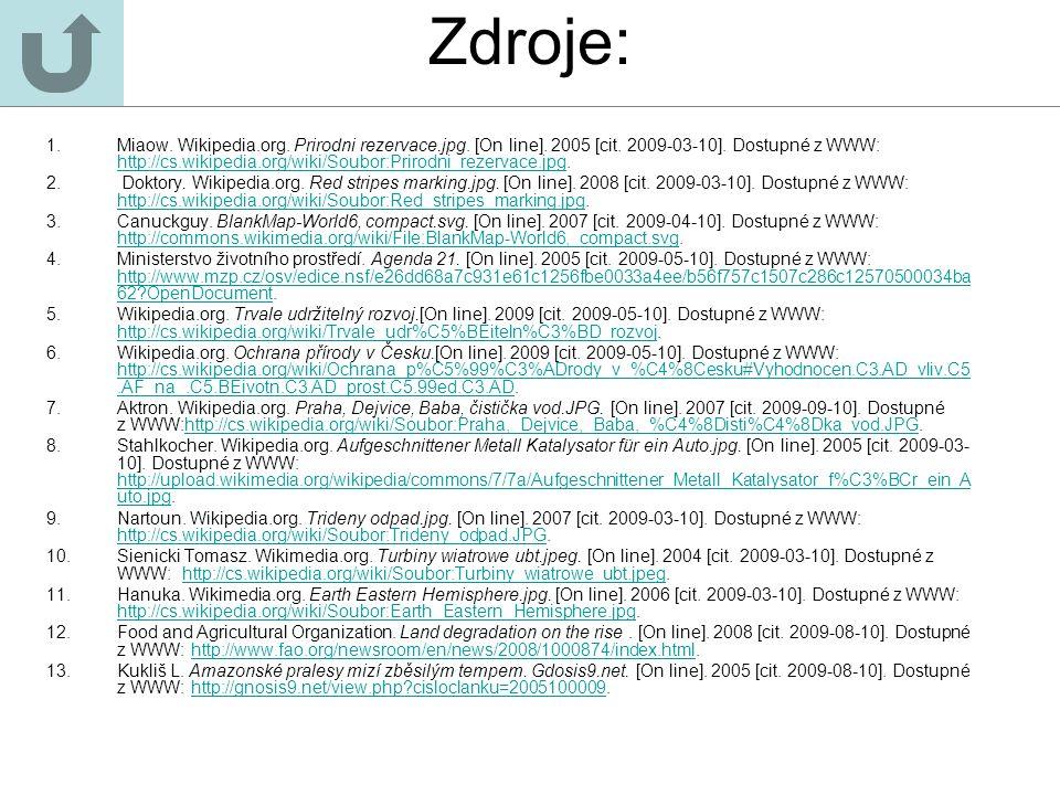 Zdroje: 1. Miaow. Wikipedia.org. Prirodni rezervace.jpg. [On line]. 2005 [cit. 2009-03-10]. Dostupné z WWW: http://cs.wikipedia.org/wiki/Soubor:Prirod