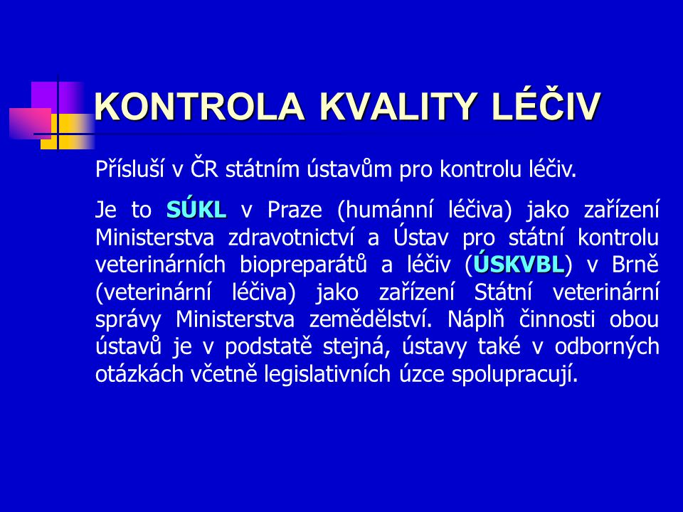 Přísluší v ČR státním ústavům pro kontrolu léčiv.