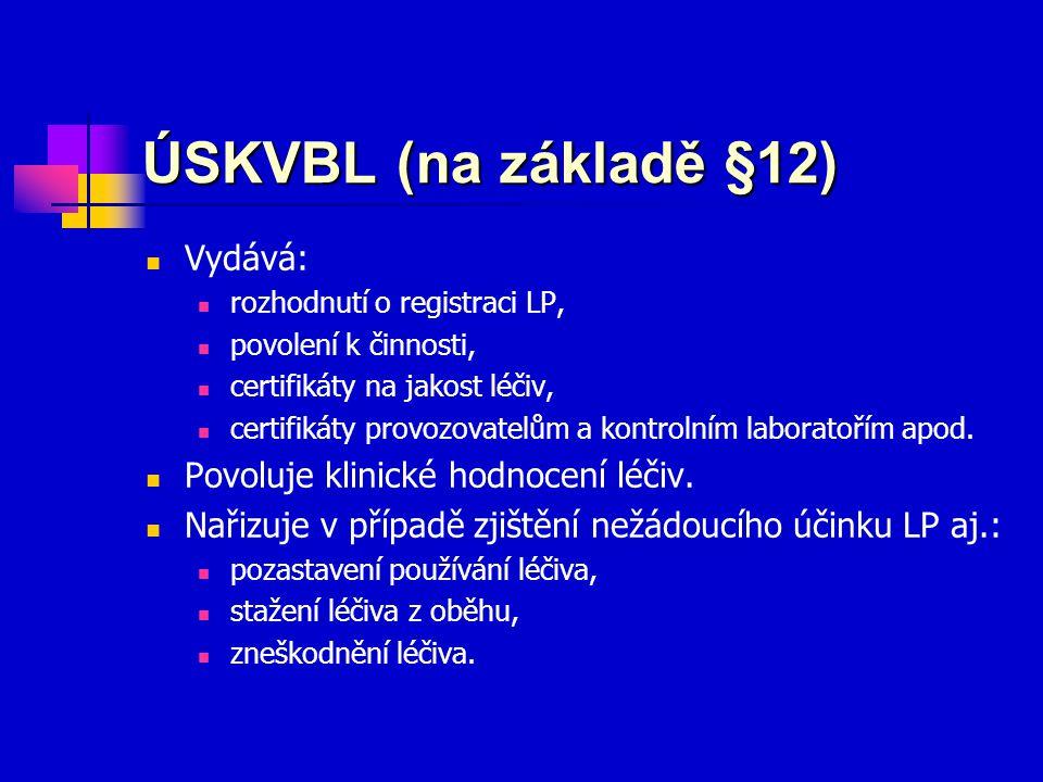 ÚSKVBL (na základě §12) Vydává: rozhodnutí o registraci LP, povolení k činnosti, certifikáty na jakost léčiv, certifikáty provozovatelům a kontrolním