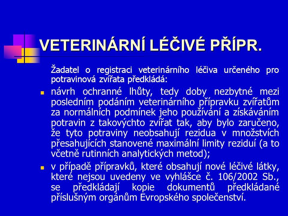 VETERINÁRNÍ LÉČIVÉ PŘÍPR. Žadatel o registraci veterinárního léčiva určeného pro potravinová zvířata předkládá: návrh ochranné lhůty, tedy doby nezbyt