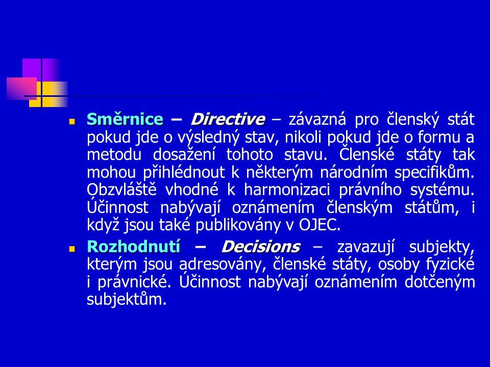 Směrnice Directive Směrnice – Directive – závazná pro členský stát pokud jde o výsledný stav, nikoli pokud jde o formu a metodu dosažení tohoto stavu.