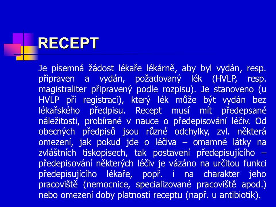 Je písemná žádost lékaře lékárně, aby byl vydán, resp. připraven a vydán, požadovaný lék (HVLP, resp. magistraliter připravený podle rozpisu). Je stan