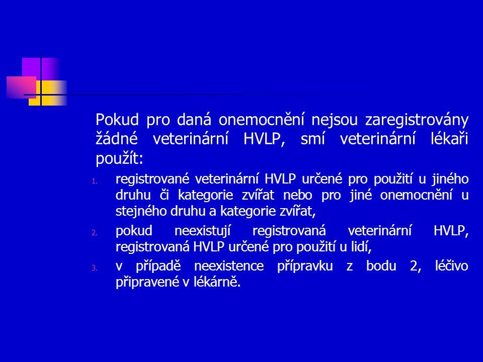 Pokud pro daná onemocnění nejsou zaregistrovány žádné veterinární HVLP, smí veterinární lékaři použít: 1. registrované veterinární HVLP určené pro pou