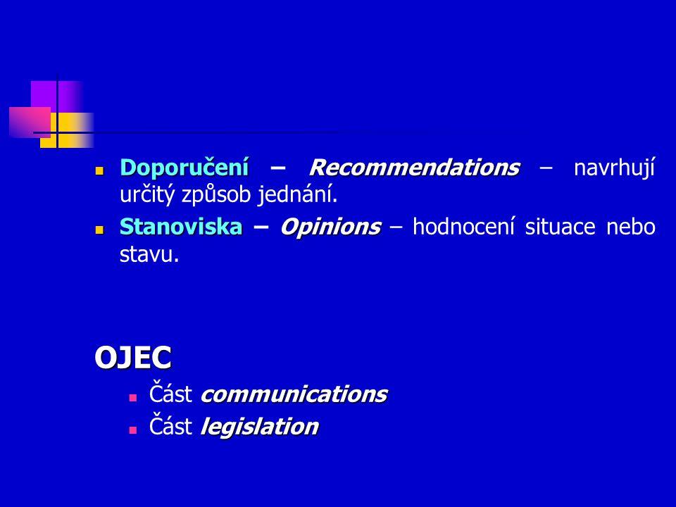 DoporučeníRecommendations Doporučení – Recommendations – navrhují určitý způsob jednání. StanoviskaOpinions Stanoviska – Opinions – hodnocení situace