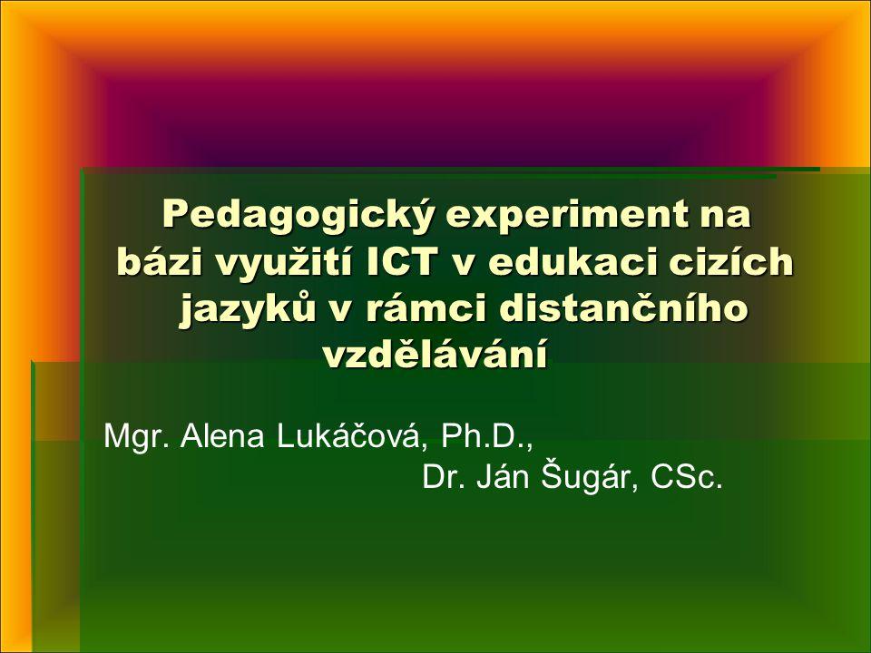 Pedagogický experiment na bázi využití ICT v edukaci cizích jazyků v rámci distančního vzdělávání Pedagogický experiment na bázi využití ICT v edukaci cizích jazyků v rámci distančního vzdělávání Mgr.