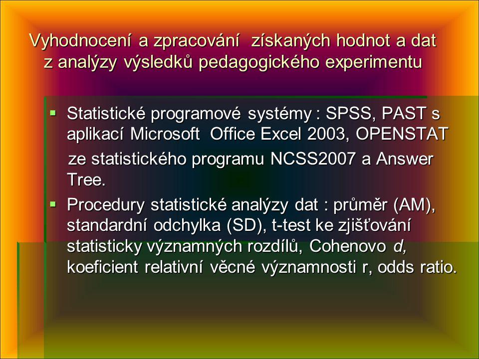 Vyhodnocení a zpracování získaných hodnot a dat z analýzy výsledků pedagogického experimentu  Statistické programové systémy : SPSS, PAST s aplikací Microsoft Office Excel 2003, OPENSTAT ze statistického programu NCSS2007 a Answer Tree.