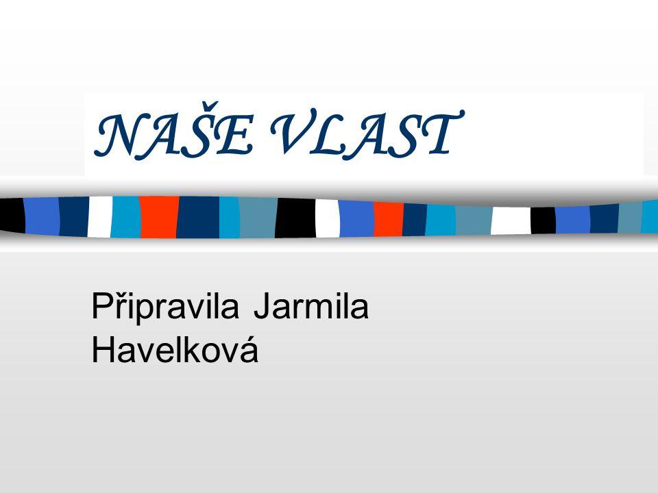 NAŠE VLAST Připravila Jarmila Havelková