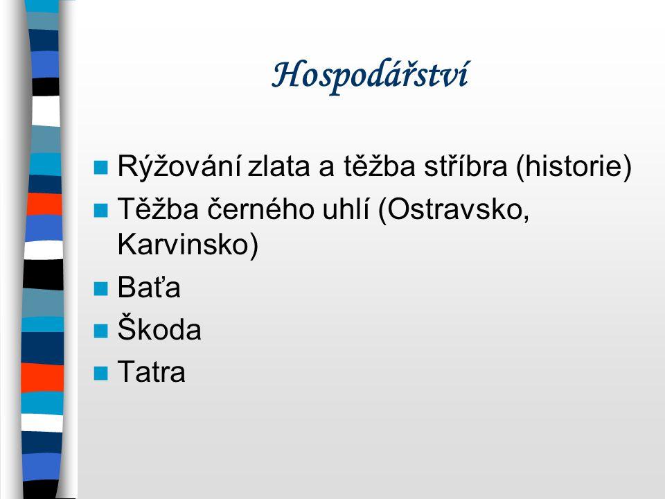 Hospodářství Rýžování zlata a těžba stříbra (historie) Těžba černého uhlí (Ostravsko, Karvinsko) Baťa Škoda Tatra