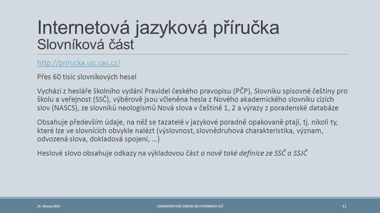 Internetová jazyková příručka Slovníková část http://prirucka.ujc.cas.cz/ Přes 60 tisíc slovníkových hesel Vychází z hesláře školního vydání Pravidel