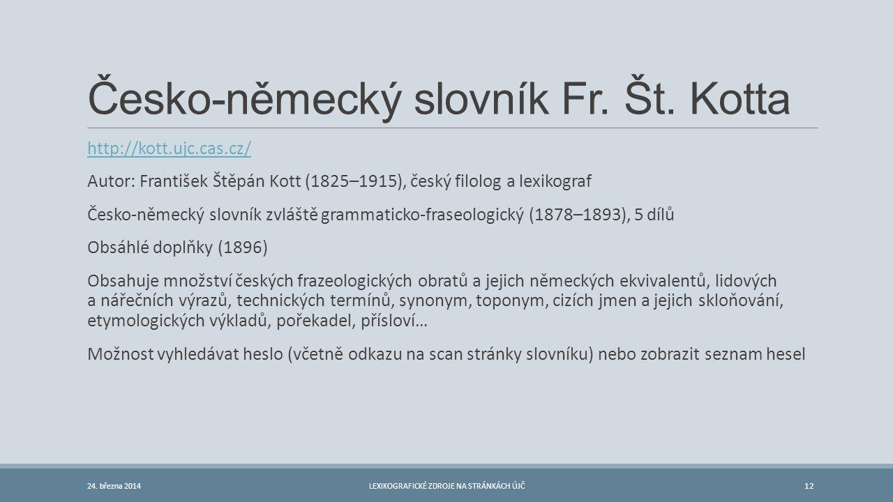 Česko-německý slovník Fr. Št. Kotta http://kott.ujc.cas.cz/ Autor: František Štěpán Kott (1825–1915), český filolog a lexikograf Česko-německý slovník