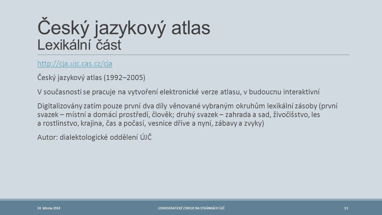 Český jazykový atlas Lexikální část http://cja.ujc.cas.cz/cja Český jazykový atlas (1992–2005) V současnosti se pracuje na vytvoření elektronické verz