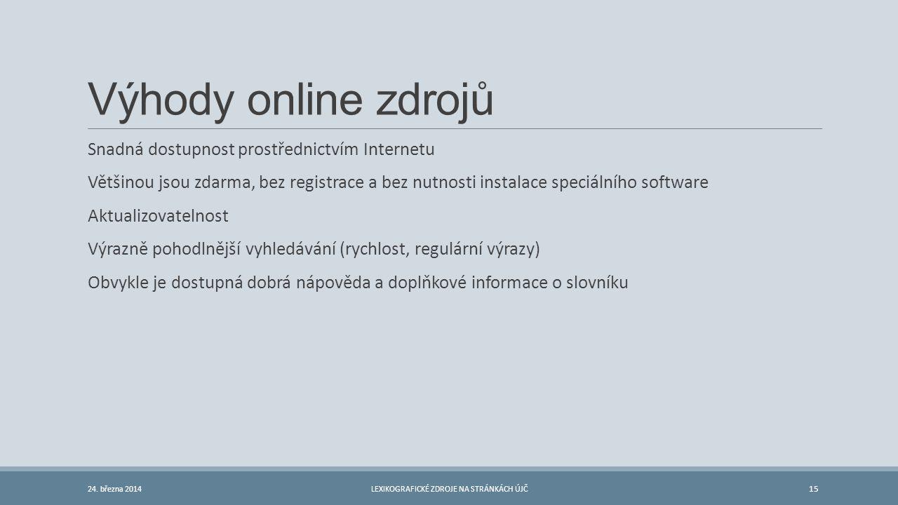 Výhody online zdrojů Snadná dostupnost prostřednictvím Internetu Většinou jsou zdarma, bez registrace a bez nutnosti instalace speciálního software Ak