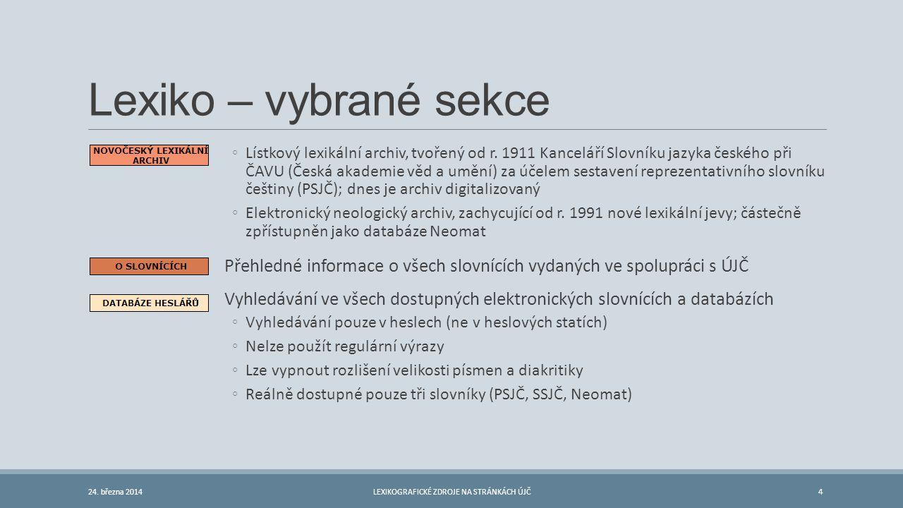 Lexiko – vybrané sekce ◦Lístkový lexikální archiv, tvořený od r. 1911 Kanceláří Slovníku jazyka českého při ČAVU (Česká akademie věd a umění) za účele