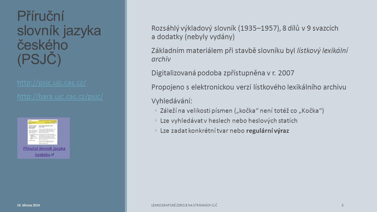 Příruční slovník jazyka českého (PSJČ) Rozsáhlý výkladový slovník (1935–1957), 8 dílů v 9 svazcích a dodatky (nebyly vydány) Základním materiálem při