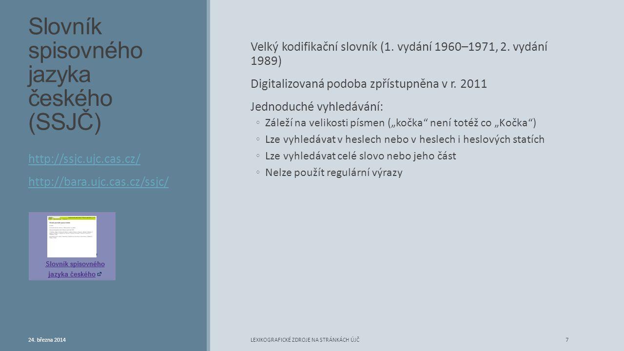 Slovník spisovného jazyka českého (SSJČ) Velký kodifikační slovník (1. vydání 1960–1971, 2. vydání 1989) Digitalizovaná podoba zpřístupněna v r. 2011