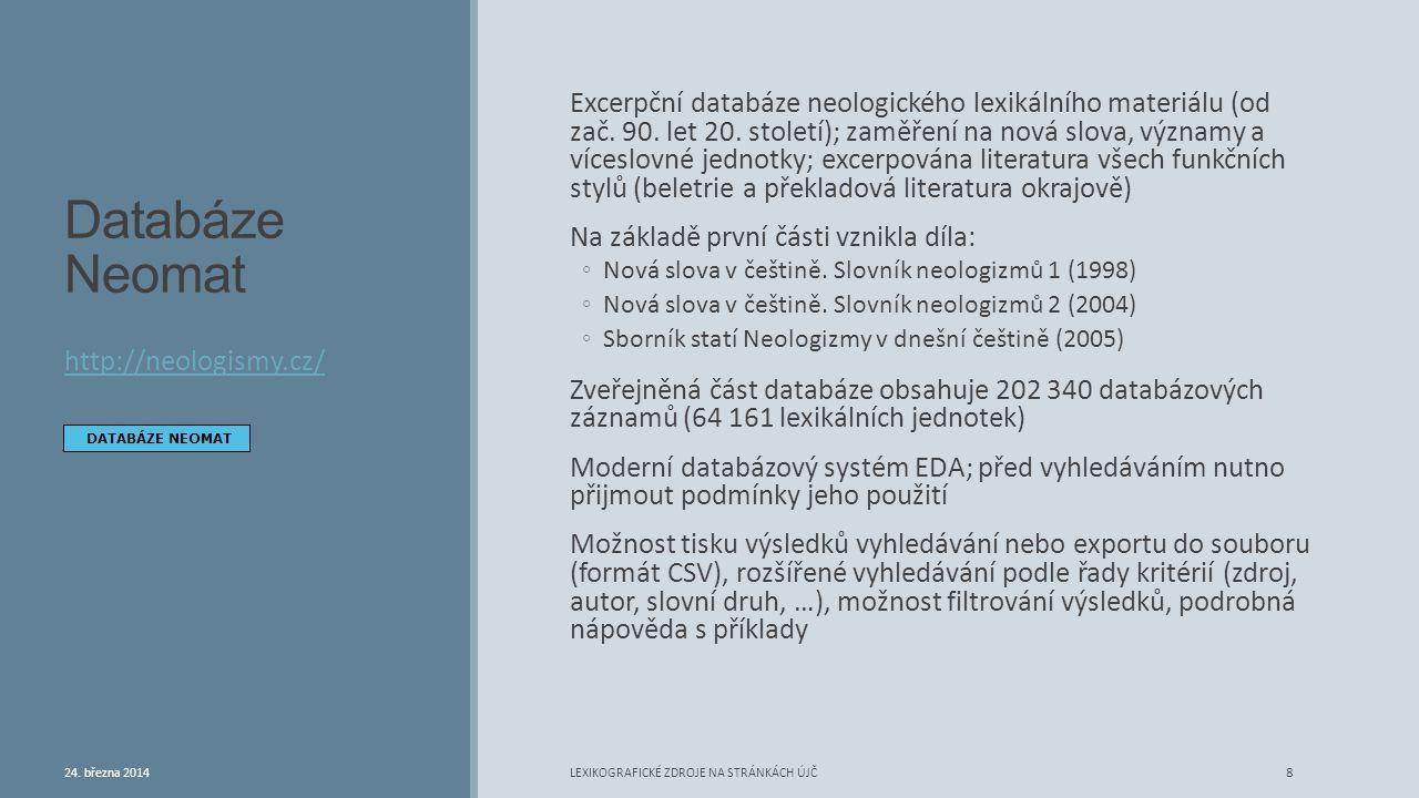 Databáze Neomat Excerpční databáze neologického lexikálního materiálu (od zač. 90. let 20. století); zaměření na nová slova, významy a víceslovné jedn