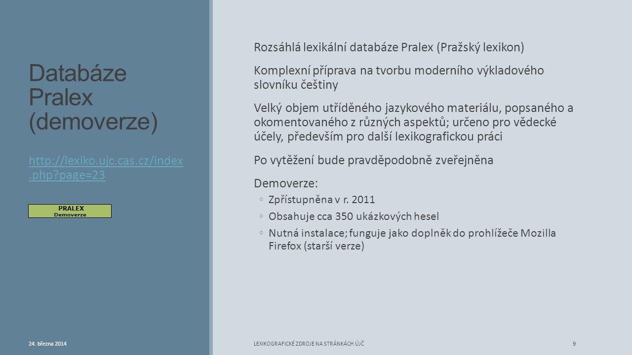 Databáze Pralex (demoverze) Rozsáhlá lexikální databáze Pralex (Pražský lexikon) Komplexní příprava na tvorbu moderního výkladového slovníku češtiny V