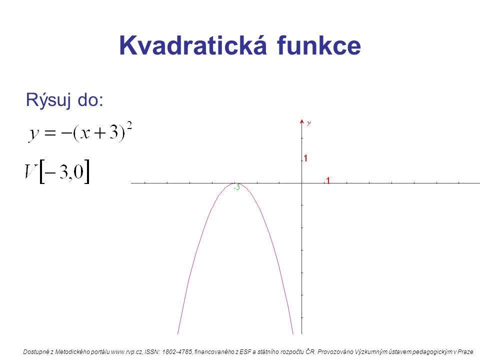 Kvadratická funkce Rýsuj do: -3 Dostupné z Metodického portálu www.rvp.cz, ISSN: 1802-4785, financovaného z ESF a státního rozpočtu ČR.
