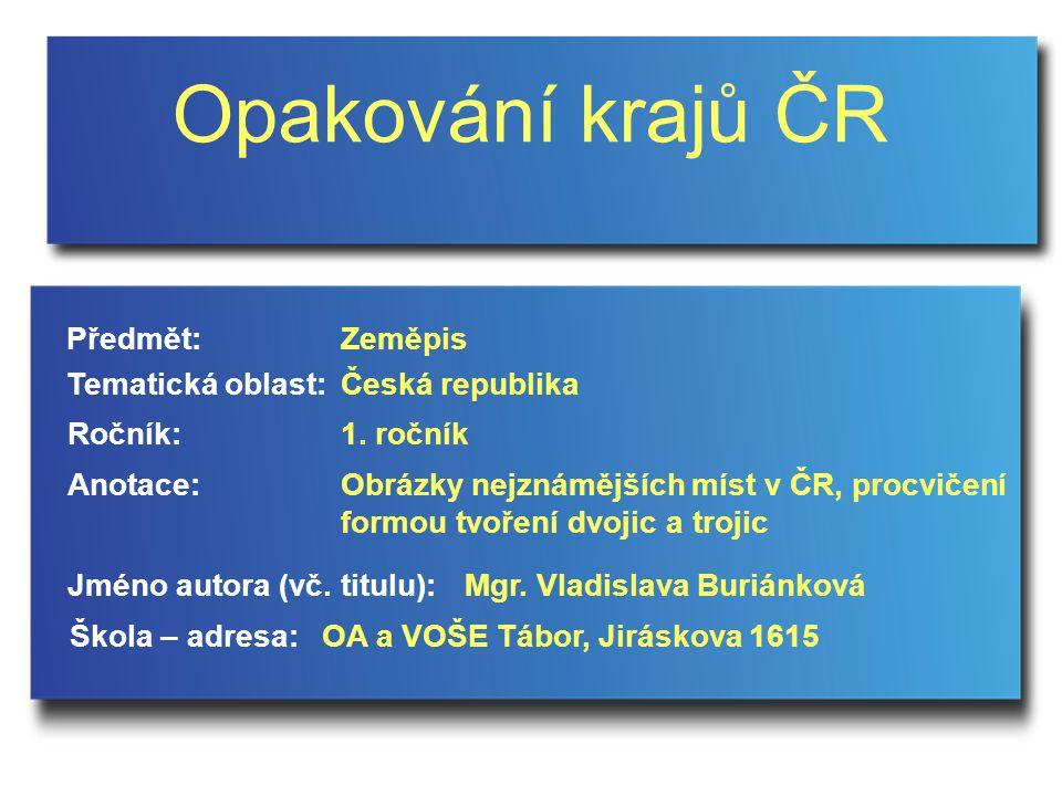 Opakování krajů ČR Jméno autora (vč.titulu): Škola – adresa: Ročník: Předmět: Anotace: 1.