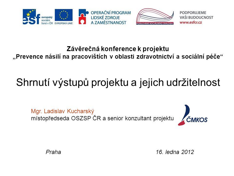 """Závěrečná konference k projektu """"Prevence násilí na pracovištích v oblasti zdravotnictví a sociální péče Shrnutí výstupů projektu a jejich udržitelnost Mgr."""