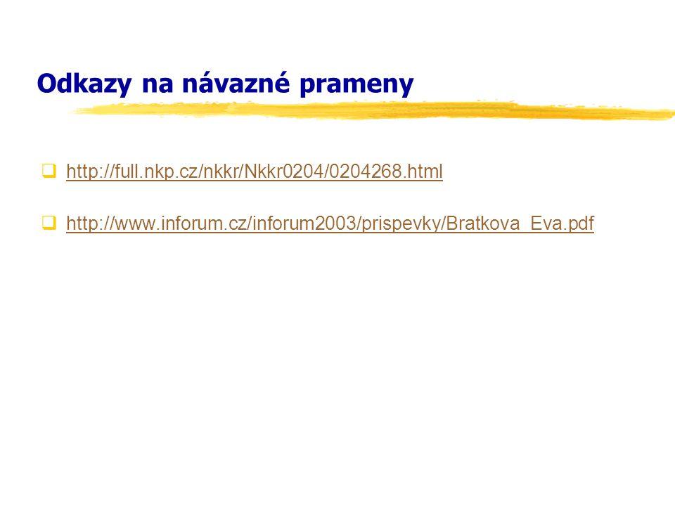 Odkazy na návazné prameny  http://full.nkp.cz/nkkr/Nkkr0204/0204268.html http://full.nkp.cz/nkkr/Nkkr0204/0204268.html  http://www.inforum.cz/inforum2003/prispevky/Bratkova_Eva.pdf http://www.inforum.cz/inforum2003/prispevky/Bratkova_Eva.pdf