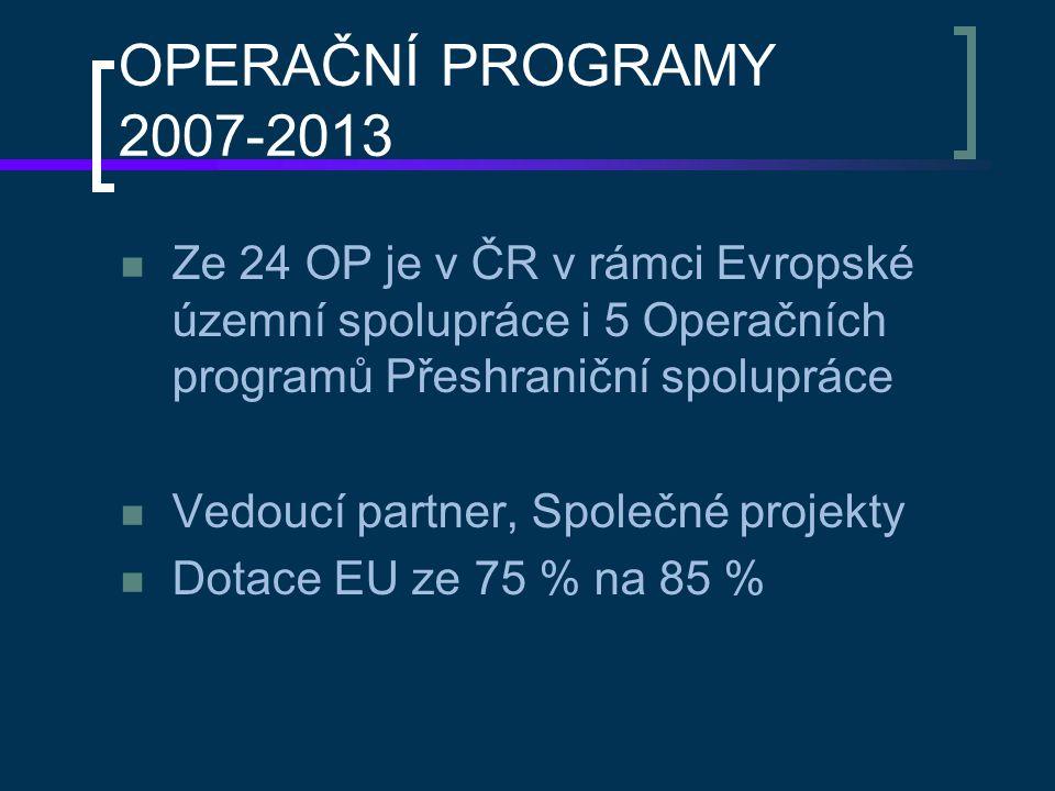 OPERAČNÍ PROGRAMY 2007-2013 Ze 24 OP je v ČR v rámci Evropské územní spolupráce i 5 Operačních programů Přeshraniční spolupráce Vedoucí partner, Spole