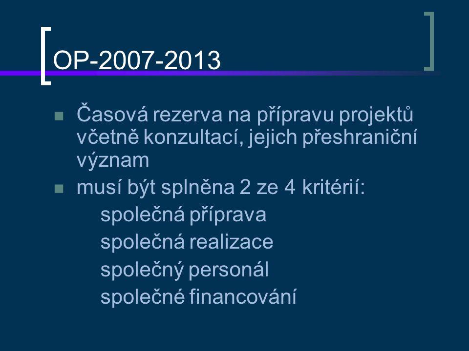 OP-2007-2013 Časová rezerva na přípravu projektů včetně konzultací, jejich přeshraniční význam musí být splněna 2 ze 4 kritérií: společná příprava spo